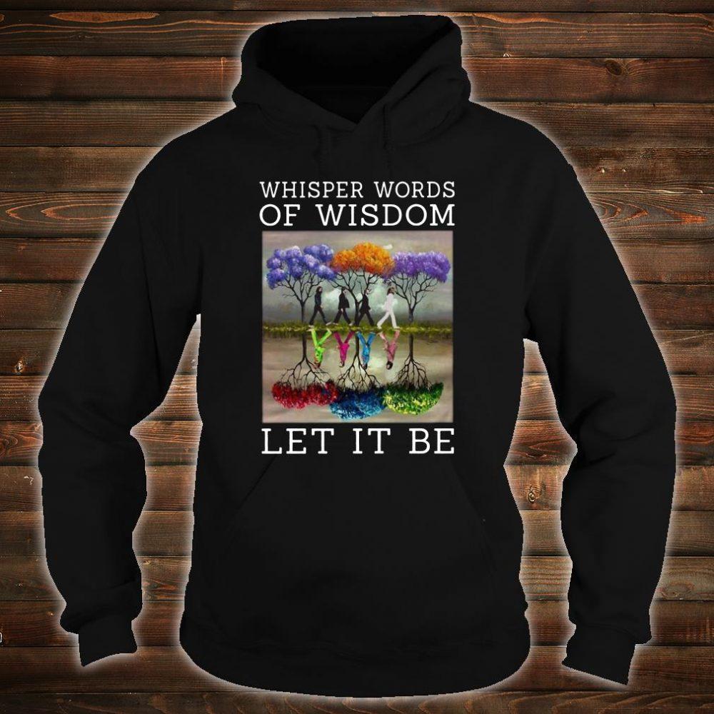 Whisper words of wisdomLetItBe Shirt hoodie