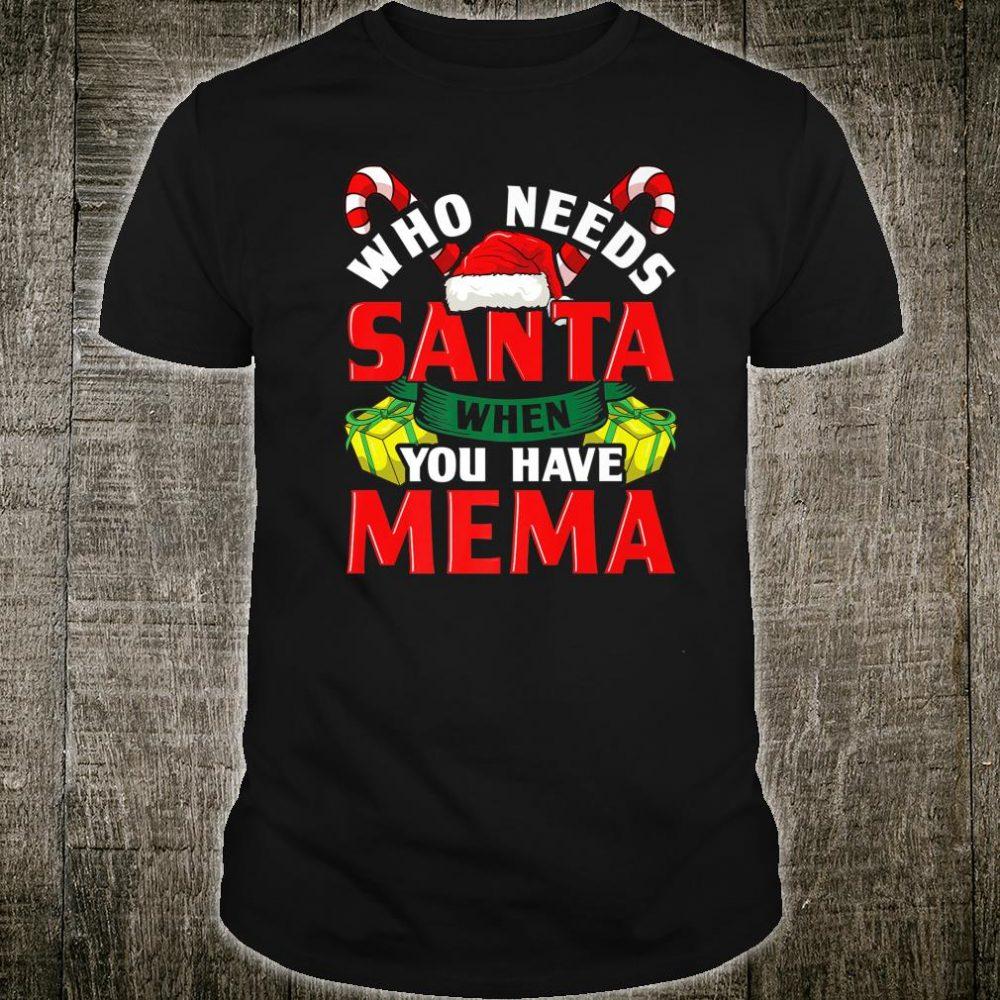 Who Needs Santa When You Have Mema Christmas Shirt
