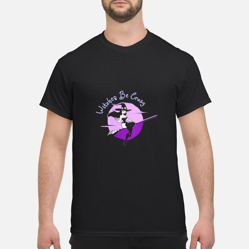 Witch Be Crazy Halloween Shirt