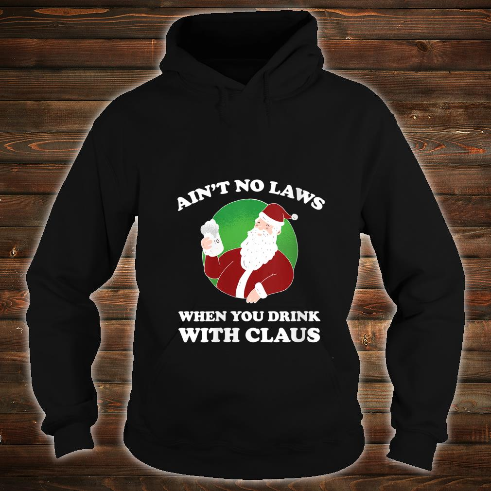 Womens Ain't No Laws When You Drink With Claus Shirt hoodie