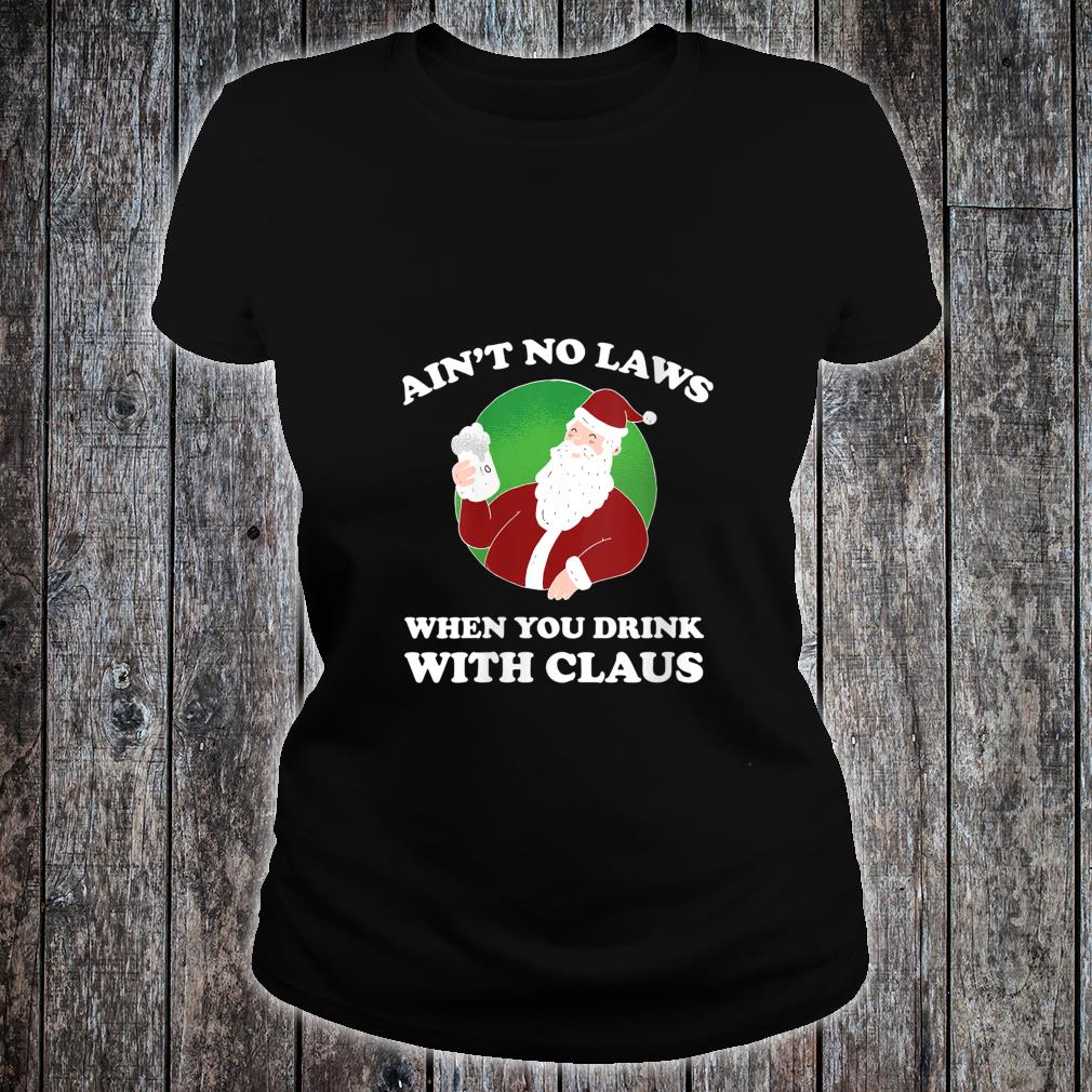 Womens Ain't No Laws When You Drink With Claus Shirt ladies tee