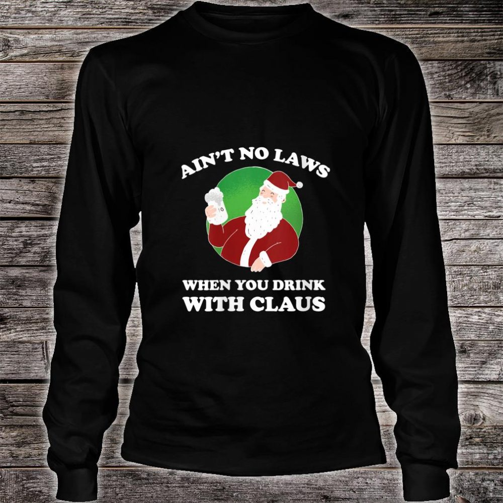 Womens Ain't No Laws When You Drink With Claus Shirt long sleeved