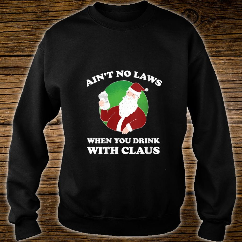Womens Ain't No Laws When You Drink With Claus Shirt sweater