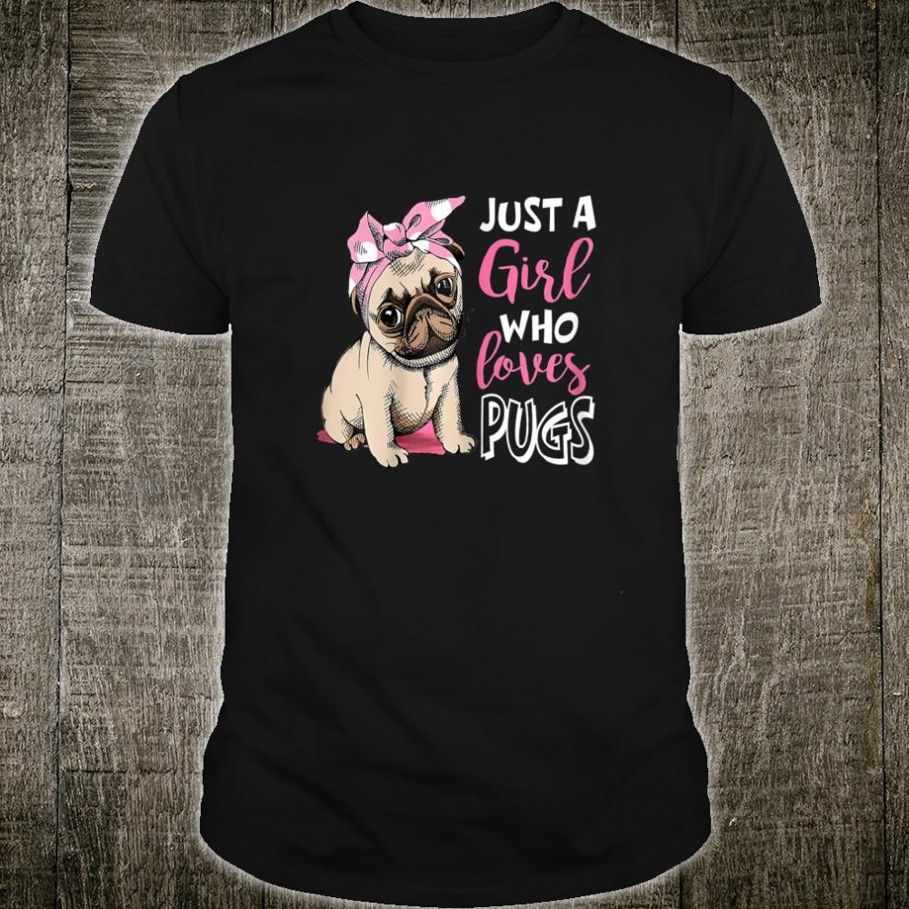 Womens Just A Girl Who Loves Pugs Cute Pug Dog Shirt