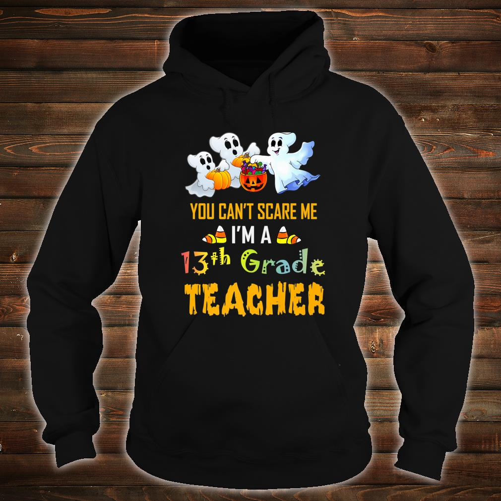 You Can't Scare Me I'm A 13th Grade Teacher Halloween Shirt hoodie