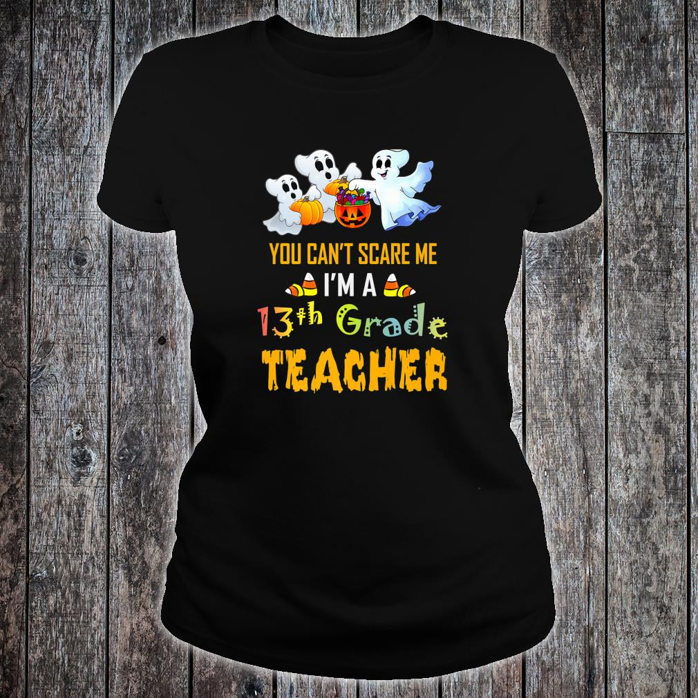 You Can't Scare Me I'm A 13th Grade Teacher Halloween Shirt ladies tee