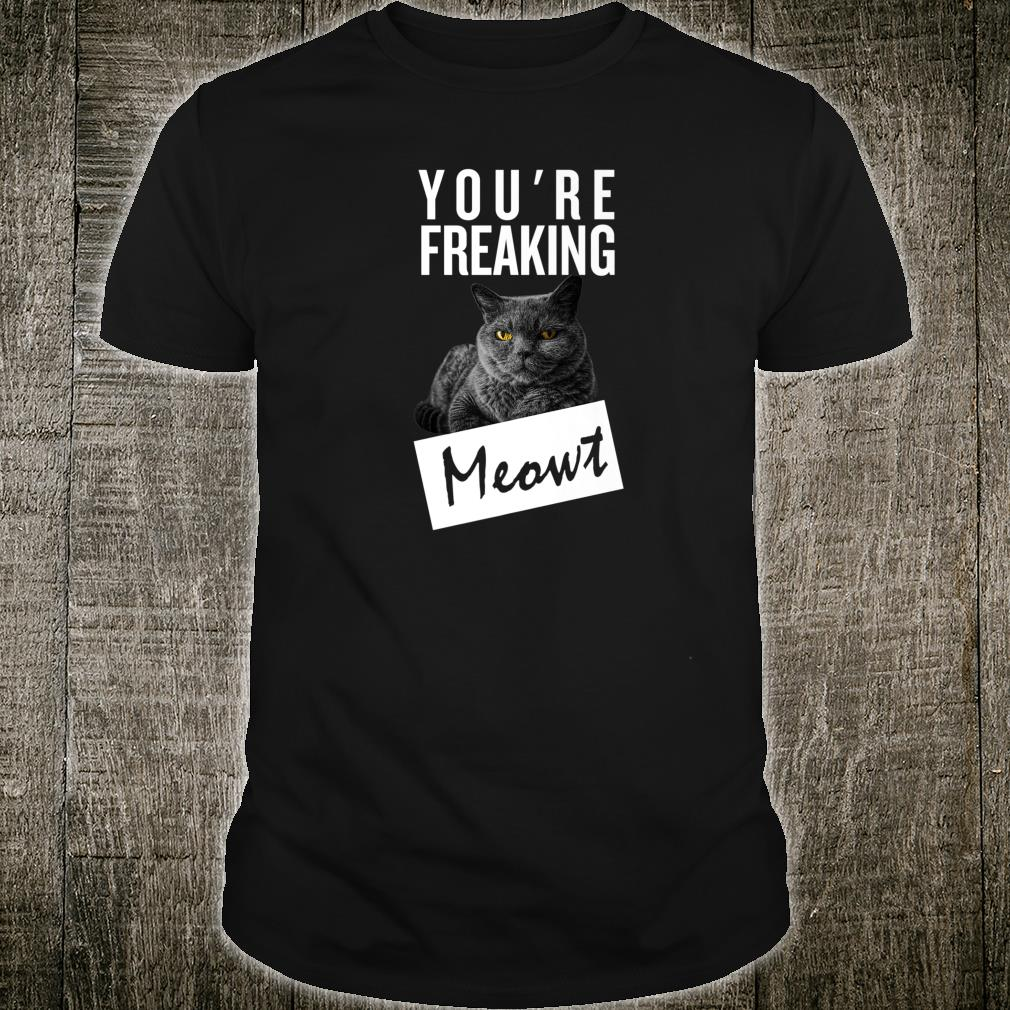 You are freaking mewt Shirt