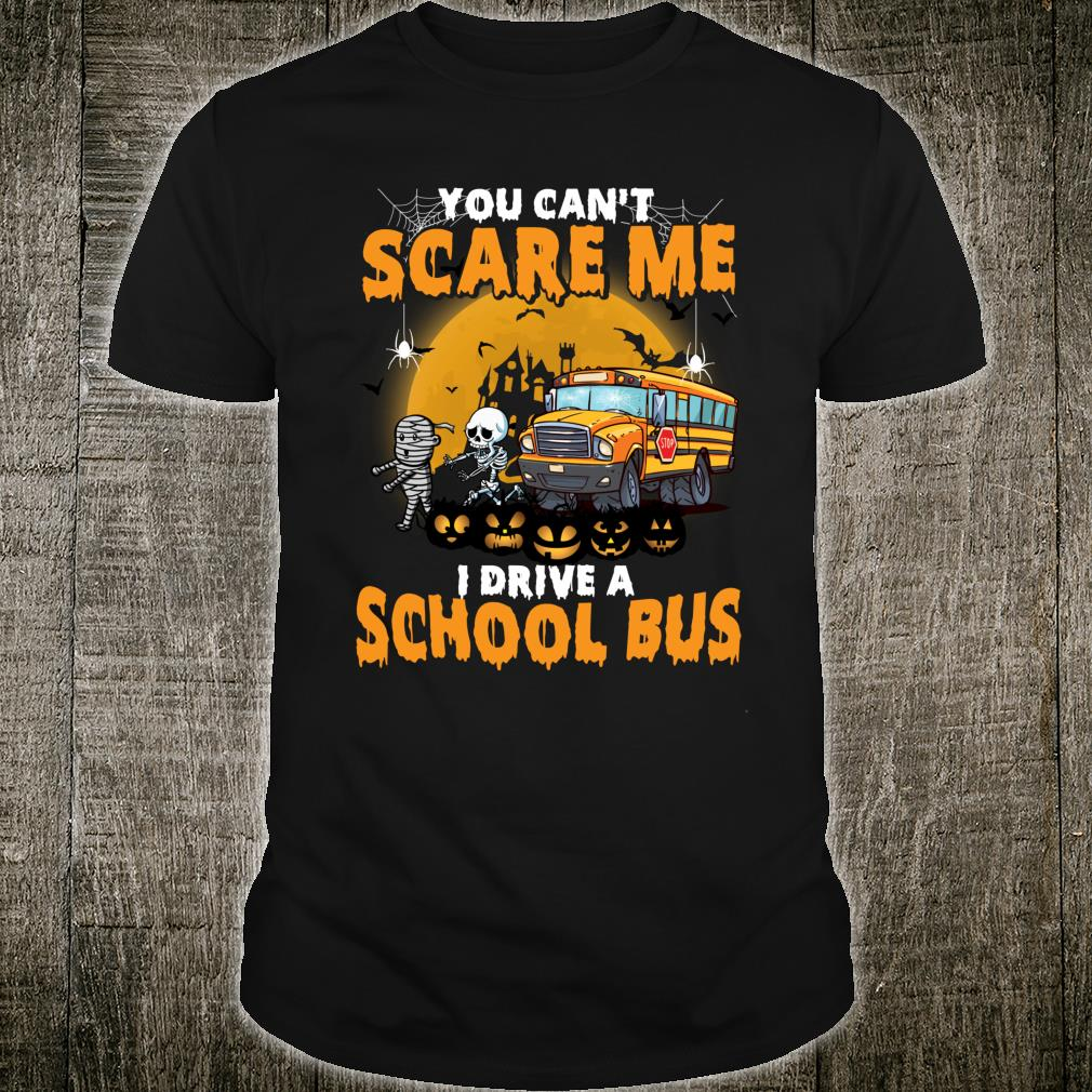 You can't scare me I drive a school bus driver Halloween Shirt
