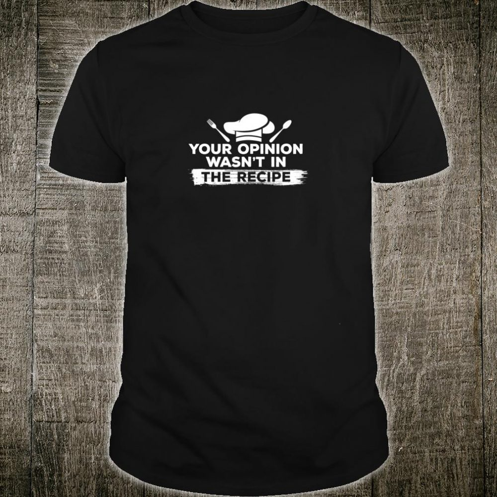 Your Opinion Wasn't In The Recipe Head Chef Cooking Outfit Shirt